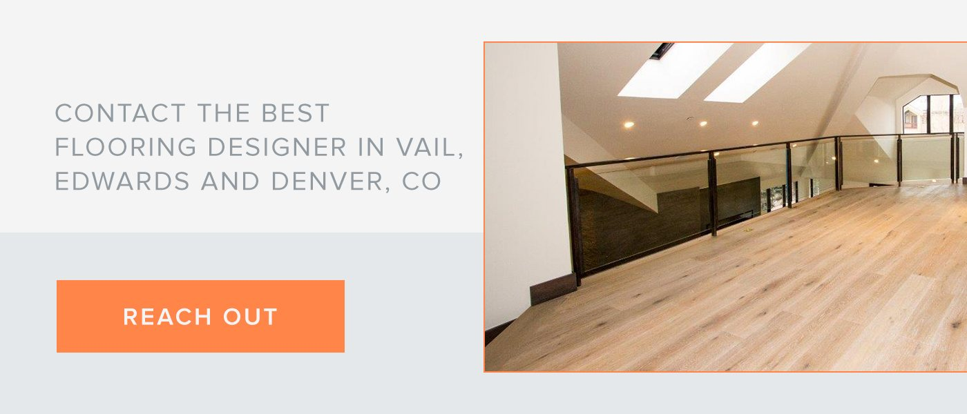 Contact the Best Flooring Designer in Vail, Edwards and Denver, CO