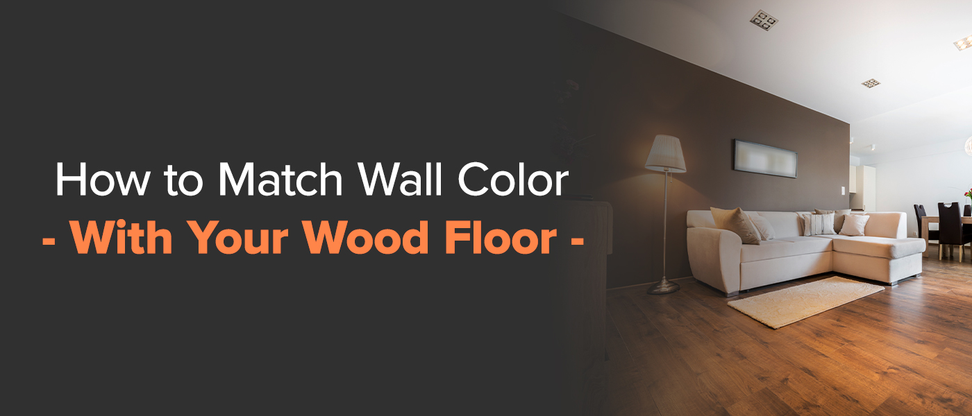 How to Match Wall Color With Your Wood Floor